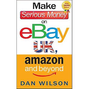 Make Serious Money on eBay UK - Amazon and Beyond (3rd Revised editio
