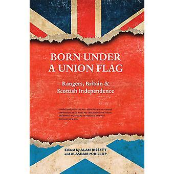 Né sous un drapeau de l'Union - Rangers - Bretagne et l'indépendance de l'Écosse