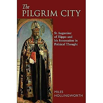 Pilgrim City: St Augustine of Hippo and His Innovation in Political Thought