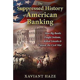The Suppressed History of American Banking: How Big Banks Fought Jackson, Killed Lincoln, and Caused the Civil...