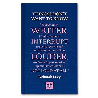 Things I Don't Want to Know: A Response to George Orwell's Why I Write (Nhe Classic Collection)