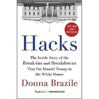 Hacks: The Inside Story of� the Break-ins and Breakdowns That Put Donald Trump in the White House