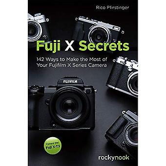 Fuji X Secrets: 120 Tips to Get the Most Out of Your X Series Camera