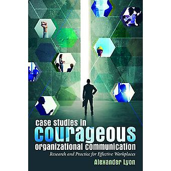 Case Studies in Courageous Organizational Communication - Research and
