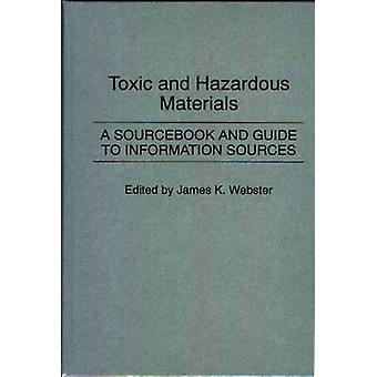 Giftige og farlige materialer A Sourcebook og Guide til informasjonskilder av Webster & James K.