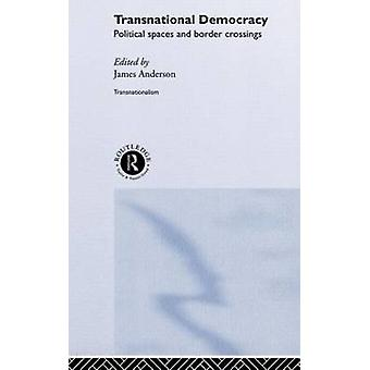 Transnational Democracy Political Spaces and Border Crossings by Anderson & James