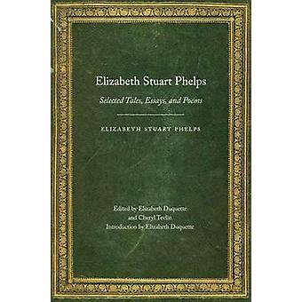 Elizabeth Stuart Phelps udvalgte fortællinger Essays og digte af Phelps & Elizabeth Stuart