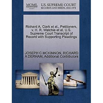 Richard A. Clark Et Al. Petenten v. H. R. Watchie Et Al. U.S. Supreme Court Transcript of Record mit Unterstützung von Schriftsätzen von MCKINNON & JOSEPH C