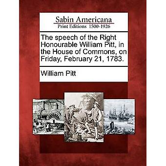 The speech of the Right Honourable William Pitt in the House of Commons on Friday February 21 1783. by Pitt & William