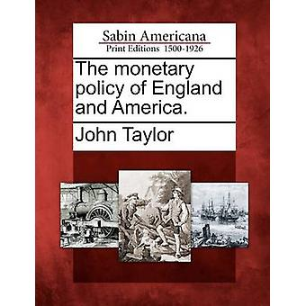 The monetary policy of England and America. by Taylor & John
