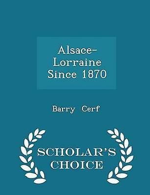 AlsaceLorraine Since 1870  Scholars Choice Edition by Cerf & Barry