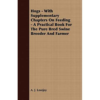 Hogs  With Supplementary Chapters On Feeding  A Practical Book For The Pure Bred Swine Breeder And Farmer by Lovejoy & A. J.