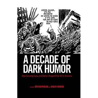 Een decennium van donkere Humor hoe komische ironie en Satire gevormd Post911 Amerika door Gournelos & Ted