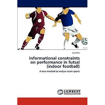 Informational constraints on performance in futsal indoor football by Vilar & Lus