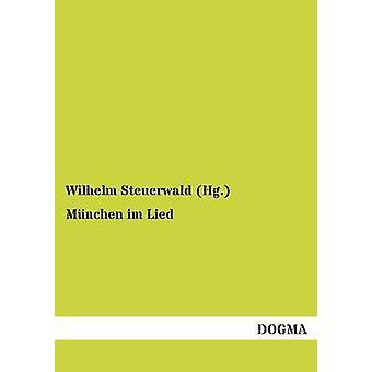Mnchen im Lied by Steuerwald Hg. & Wilhelm