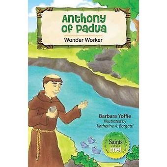 Anthony of Padua - Wonder Worker by Barbara Yoffie - Katherine Alpha B