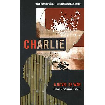 Charlie - A Novel of War by Joanna Catherine Scott - 9780930773731 Book