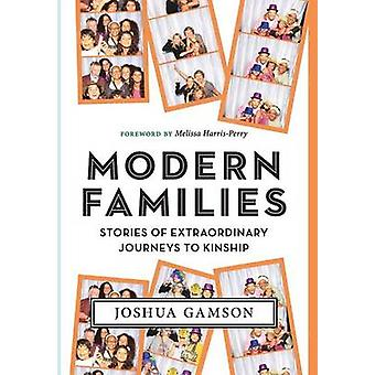 Modern Families - Stories of Extraordinary Journeys to Kinship by Josh