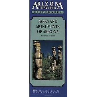 Parks and Monuments of Arizona - A Scenic Guide by Deborahann Smith -