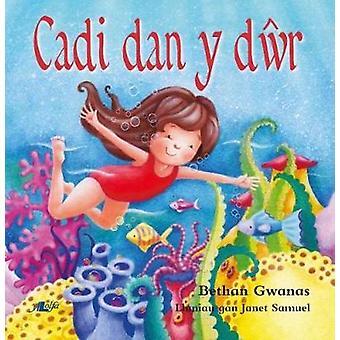 Cadi Dan y Dwr by Bethan Gwanas - 9781784614294 Book