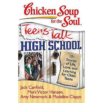 Chicken Soup for the Soul - Teens Talk High School - 101 Stories of Lif