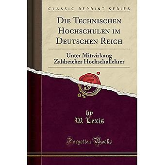Die Technischen Hochschulen im Deutschen Reich: Unter Mitwirkung Zahlreicher Hochschullehrer (Classic Reprint)