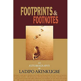 Footprints  Footnotes an Autobiography of Ladipo Akinkugbe by Akinkugbe & Ladipo
