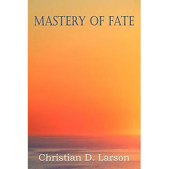 Mastery of Fate by Larson & Christian D.