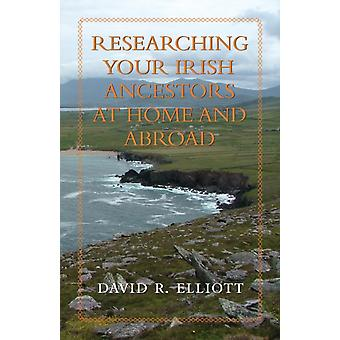 Onderzoek uw Ierse voor ouders in binnen-en buitenland door David R Elliott