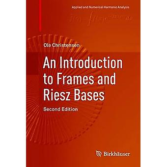 Introduction to Frames and Riesz Bases by Christensen