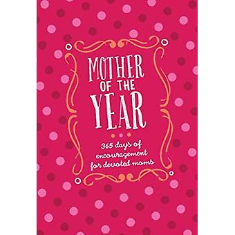 Mother of the Year365 Days of Encouragement for Devoted Moms par Kendra Smiley