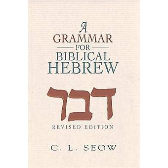 A Grammar for Biblical Hebrew by Seow & C. L.