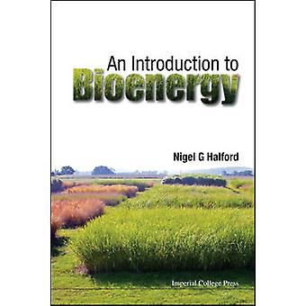 An Introduction to Bioenergy by Halford & Nigel G