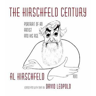 The Hirschfeld Century  Portrait of an Artist and His Age by Al Hirschfeld & Edited by David Leopold
