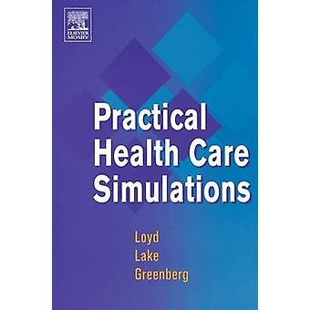Practical Health Care Simulations by Loyd & Gary E.