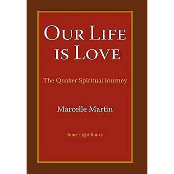 Our Life Is Love The Quaker Spiritual Journey by Martin & Marcelle