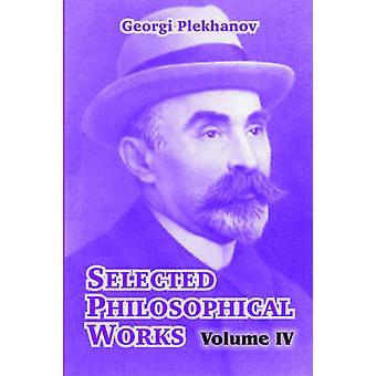 Selected Philosophical Works Volume IV by Plekhanov & Georgi