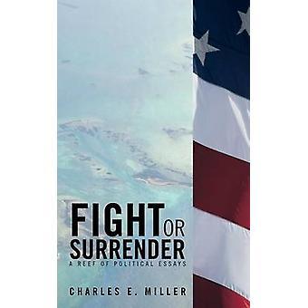 Fight or Surrender et rev av politiske essays av Miller & Charles E.