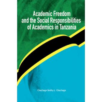 Academic Freedom and the Social Responsibilities of Academics in Tanzania by Chachage & Chachage Seithy L.