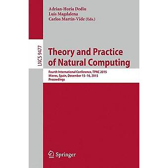 Theory and Practice of Natural Computing  Fourth International Conference TPNC 2015 Mieres Spain December 1516 2015. Proceedings by Dediu & AdrianHoria
