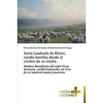Santa Landrada de Bilzen Nacida Bendita Desde El Vientre de Su Madre by Fernandez De Cordoba PuenteVillegas T.