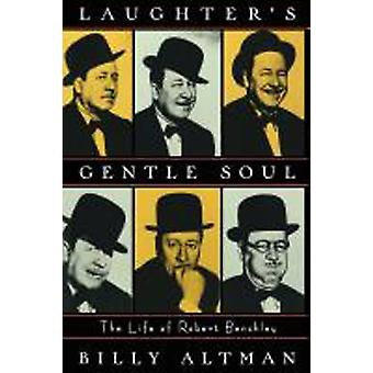 Laughters Gentle Soul The Life of Robert Benchley by Altman & Billy