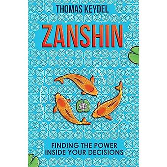 Zanshin Finding the Power Inside Your Decisions by Keydel & Thomas