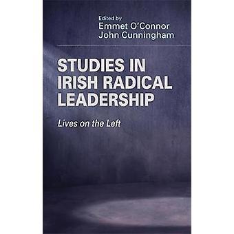 Studies in Irish radical leadership Lives on the left by OConnor & Emmet