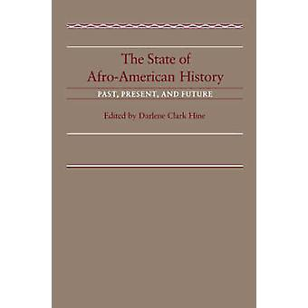 The State of AfroAmerican History Past Present Future by Hine & Darlene Clark