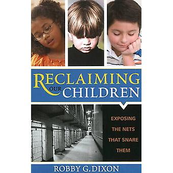 Reclaiming Our Children by Dixon & Robby G.
