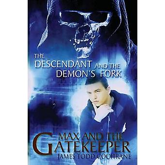 The Descendant and the Demons Fork Max and the Gatekeeper Book III by Cochrane & James Todd