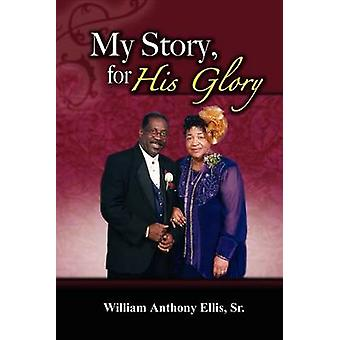 My Story for His Glory by Ellis & Sr. William Anthony