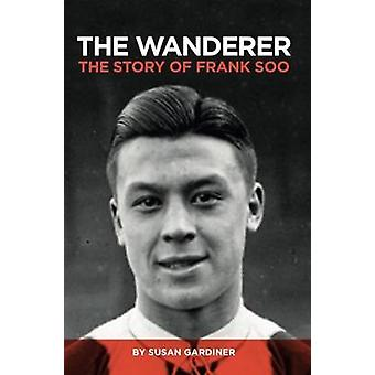The Wanderer The Story of Frank Soo by Gardiner & Susan