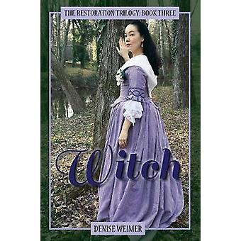 Witch The Restoration Trilogy Book Three by Weimer & Denise